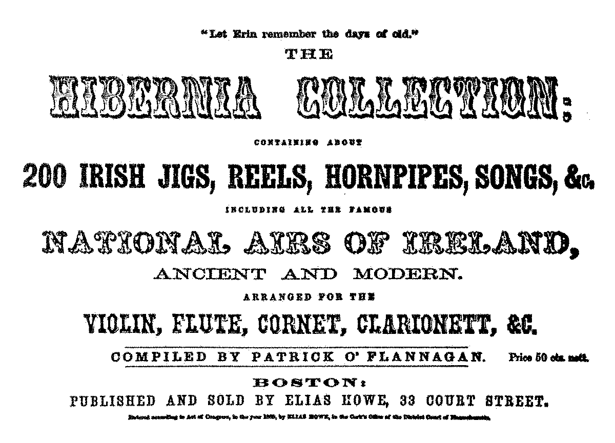 PMLP660303-1860-The Hibernia Collection containing about 200 irish jigs- reels -hornipes -song compiled by O-flannagan- edited by Elias Howe in Boston.pdf