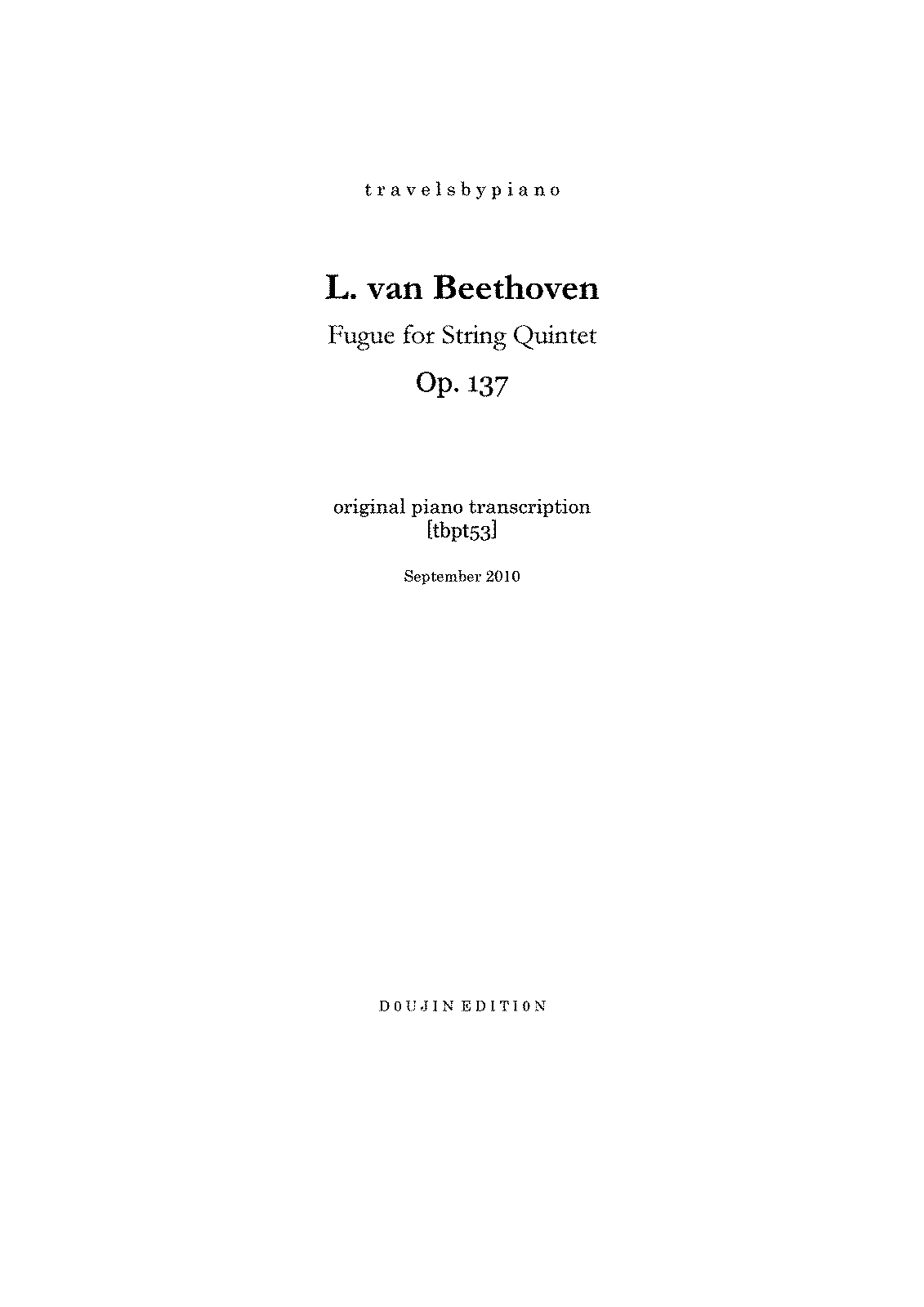 PMLP40988--travelsbypiano- tbpt53 L.van Beethoven Fugue for String Quintet in D Op.137 piano transcription -E896D04B-.pdf