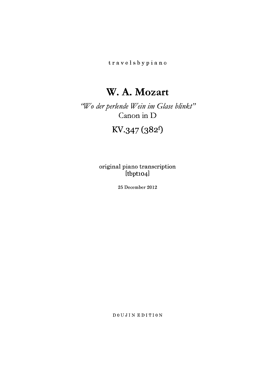 PMLP134279--travelsbypiano- tbpt104 W.A.Mozart Canon 'Wo der perlende Wein im Glase blinkt' in D KV.347 (382f) piano transcription -D99833C5-.pdf