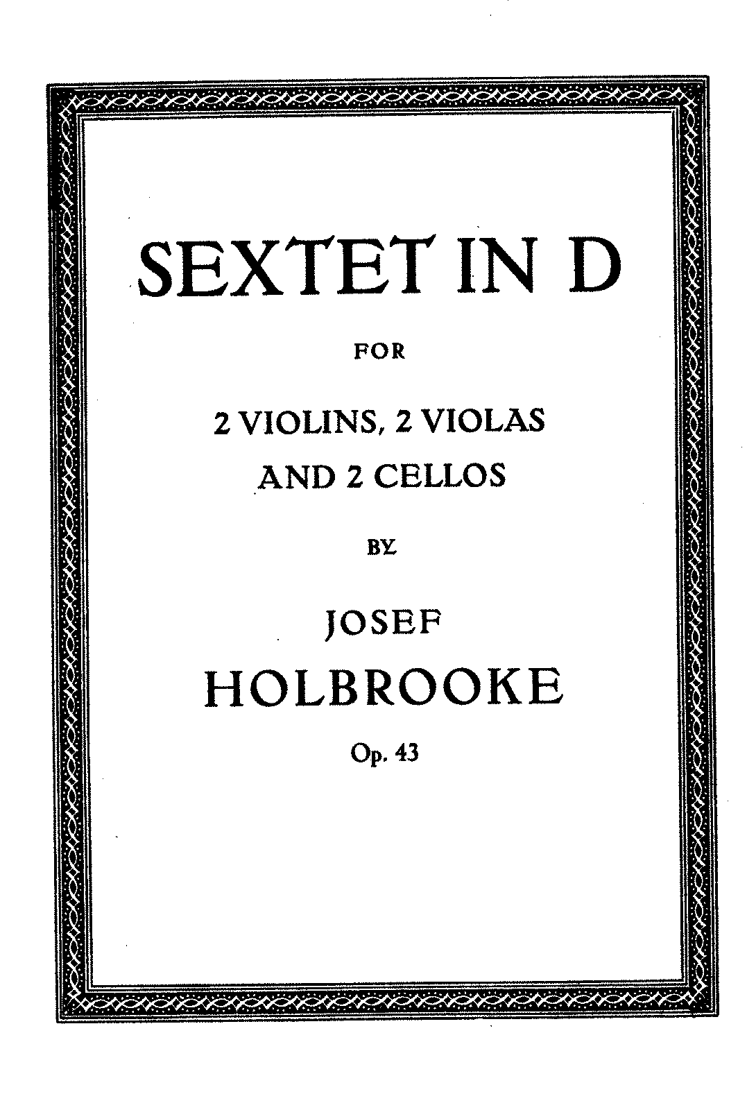 PMLP58261-Holbrooke - Sextet in D for 2 Violins, 2 Violas and 2 Cellos Op 43.pdf